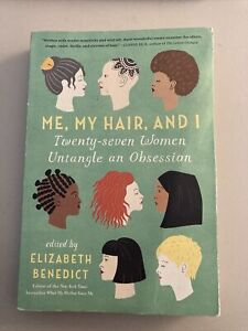 Me, My Hair, and I: Twenty-Seven Women Untangle an Obsession (Paperback or Softb