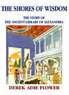 The Shores of Wisdom: The Story of the Ancient Library of Alexandria by Derek Adie Flower (Paperback, 1999)