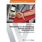 Motivation Fur Die Freiwillige Spende Von Blut in Oberosterreich by Steinlechner Christian (Paperback / softback, 2012)