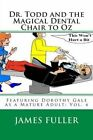 Dr. Todd and the Magical Dental Chair to Oz: Featuring Dorothy Gale as a Mature Adult: Vol. 4 by James L Fuller (Paperback / softback, 2011)