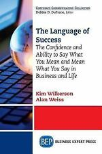 The Language of Success for Leaders : How to Say What You Mean and Mean What...