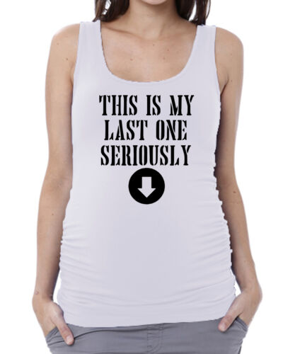This Is My Last One Seriously White Maternity Tank Pregnancy Baby Shower V151
