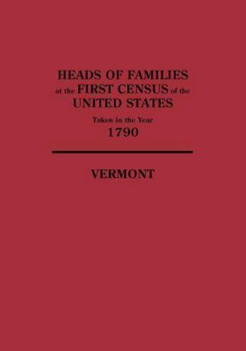 Heads of Families at the First Census of the United States Taken in the Year...