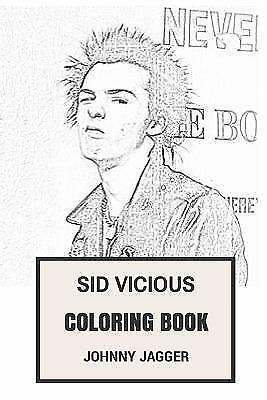 Coloring Book for Adults: Sid Vicious Coloring Book : Punk Icon RIP  Legendary Bass Talent and F*ck Attitude Inspired Adult Coloring Book by  Johnny ...