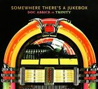 Somewhere There's A Jukebox by Doc Abbick/Trinity (CD)