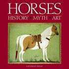 Horses: History, Myth, Art by Catherine Johns (Hardback, 2006)