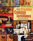 New Creative Collage Techniques : How to Make Original Art Using Paper, Color and Texture by Nita Leland (2011, Spiral)