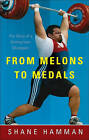 From Melons to Medals: The Story of a Homegrown Champion by Shane Hamman (Paperback / softback, 2010)