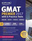 Kaplan Test Prep: GMAT Premier 2017 with 6 Practice Tests : Online + Videos + Mobile + Book by Kaplan (2016, Paperback)