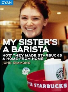 Very-Good-0954282965-Paperback-My-Sister-039-s-a-Barista-How-they-made-Starbucks-a