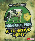 Onion Juice, Poop, and Other Surprising Sources of Alternative Energy by Mark Weakland (Paperback / softback, 2011)