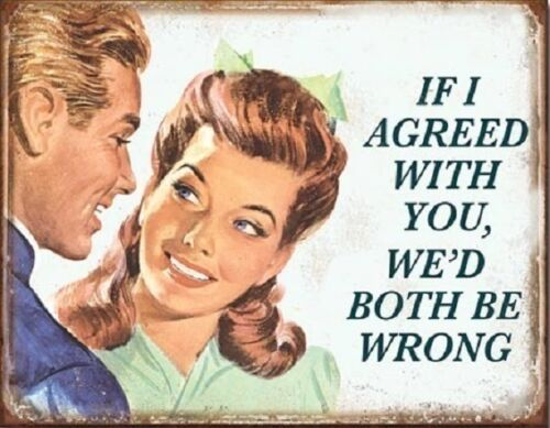 Metal Sign Kvetch If I Agreed With You We/'d Both Be Wrong NEW