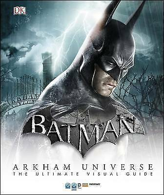 Batman Arkham Universe the Ultimate Visual Guide by DK (Hardback, 2015)