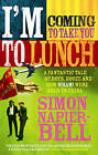 I'm Coming to Take You to Lunch: A Fantastic Tale of Boys, Booze and How Wham! Were Sold to China by Simon Napier-Bell (Paperback, 2006)