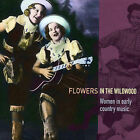 Flowers in the Wildwood: Women in Early Country Music, 1923-1939 by Various Artists (CD, May-2005, Trikont)