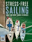 Stress-Free Sailing : Single and Short-Handed Techniques by Duncan Wells (2015, Paperback)