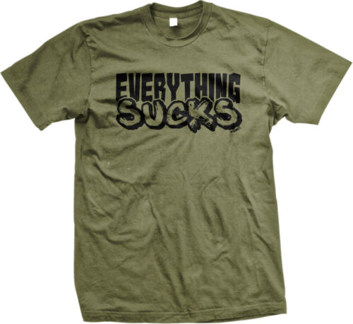 Everything Sucks Rude Offensive Sarcastic Negative Depression Mens T-shirt