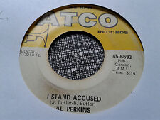 Al Perkins 45 I Stand Accused/Yes, My Goodness, Yes Atco 6693 Northern Soul