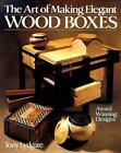 The Art of Making Elegant Wood Boxes : Award Winning Designs by Tony Lydgate (1993, Paperback)