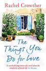 The Things You Do for Love: Mothers and Daughters, Lovers and Lies by Dr. Rachel Crowther (Paperback, 2016)