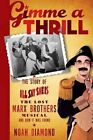 Gimme a Thrill: The Story of I'll Say She Is, the Lost Marx Brothers Musical, and How It Was Found by Noah Diamond (Paperback / softback, 2016)