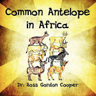 Common Antelope in Africa by Dr Ross Gordon Cooper, Ross Gordon Cooper (Paperback / softback, 2010)