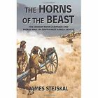 The Horns of the Beast: The Swakop River Campaign and World War I in South-West Africa 1914-15 by James Stejskal (Paperback, 2014)