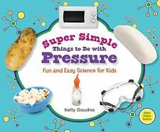 Super Simple Things to Do With Pressure: Fun and Easy Science for Kids-ExLibrary