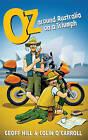 Oz: Around Australia on a Triumph: Around Australia on a Triumph, Motorbike Adventures 3 by Geoff Hill, Colin O'Carroll (Paperback, 2010)