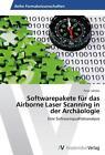 Softwarepakete für das Airborne Laser Scanning in der Archäologie von Peter Jahnke (2014, Taschenbuch)