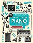 How to Play Piano & Keyboard (Pick Up & Play): Pick Up & Play by Alan Brown (Spiral bound, 2016)