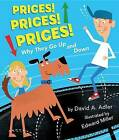 Prices! Prices! Prices!: Why They Go Up and Down by David A Adler (Hardback, 2015)