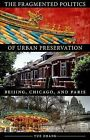 The Fragmented Politics of Urban Preservation: Beijing, Chicago, and Paris by Zhou Zhang-Yue (Hardback, 2013)