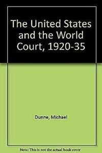 United-States-and-the-World-Court-1920-35-by-DUNNE-Michael