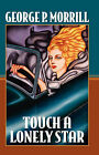 Touch a Lonely Star by George P. Morrill (Paperback, 2006)