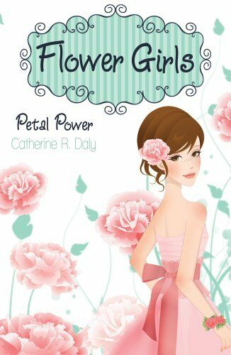 Petal Power (Flower Girls) By Catherine R. Daly