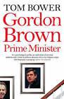 Gordon Brown: Prime Minister by Tom Bower (Paperback, 2007)