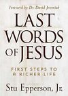 Last Words of Jesus: First Steps to a Richer Life by Stu Epperson (Hardback, 2015)