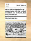 Admiral Mathews's Charge Against Vice-Admiral Lestock Dissected and Confuted, by a King's Letterman. by Letterman King's Letterman (Paperback / softback, 2010)