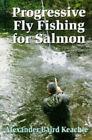 Progressive Fly Fishing for Salmon by Alexander Baird Keachie (Hardback, 1997)
