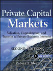 Private Capital Markets: Valuation, Capitalization, and Transfer of Private Business Interests + Website by Robert T. Slee (Hardback, 2011)