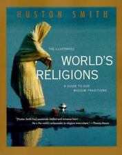 The Illustrated World's Religions : A Guide to Our Wisdom Traditions by Huston Smith (1995, Paperback)