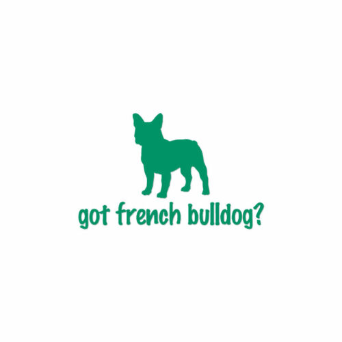 Got French Bulldog Dog Multiple Color /& Sizes Decal Sticker ebn1248