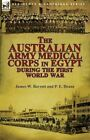 The Australian Army Medical Corps in Egypt During the First World War by P E Deane, James W Barrett (Paperback / softback, 2013)