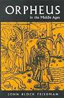 Orpheus in the Middle Ages by John Block Friedman (Paperback, 2000)