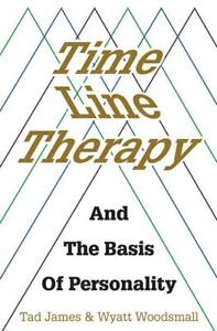 Time Line Therapy and the Basis of Personality - Tad James, Wyatt Woodsmall