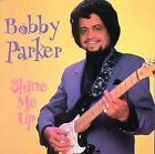 Shine Me Up by Bobby Parker (CD, Aug-1995, Black Top (USA))