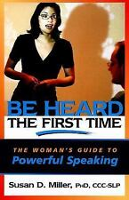 Be Heard the First Time: The Woman's Guide to Powerful Speaking (Capital Busin..