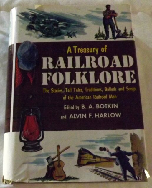 Treasury of Railroad Folklore, A Botkin & Harlow Stories Tall Tales Traditions