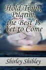 Hold Tight Pilgrim Best Is yet to Come Shibley Shirley America St. 9781451205350